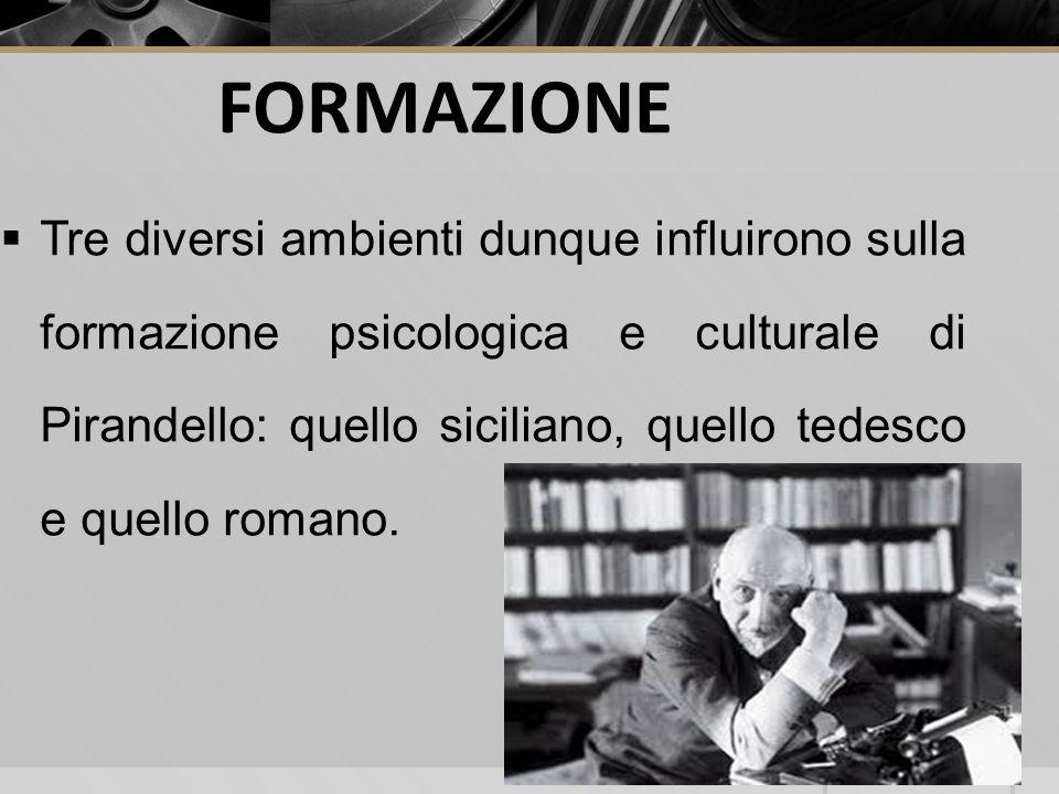 Tre diversi ambienti dunque influirono sulla formazione psicologica e culturale di Pirandello: quello siciliano, quello tedesco e quello romano. FORMA