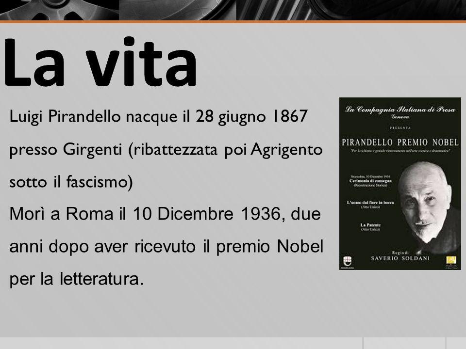 La vitaLa vita Luigi Pirandello nacque il 28 giugno 1867 presso Girgenti (ribattezzata poi Agrigento sotto il fascismo) Morì a Roma il 10 Dicembre 193