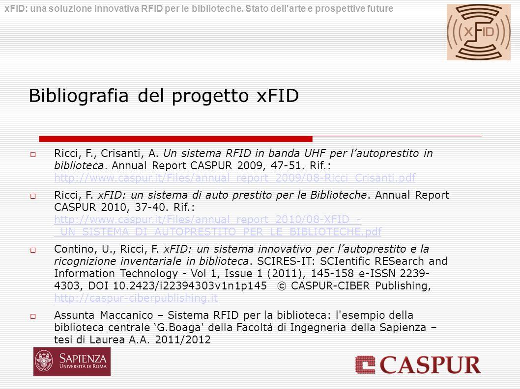 Bibliografia del progetto xFID Ricci, F., Crisanti, A. Un sistema RFID in banda UHF per lautoprestito in biblioteca. Annual Report CASPUR 2009, 47-51.