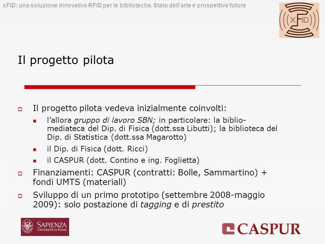 Il progetto pilota Il progetto pilota vedeva inizialmente coinvolti: lallora gruppo di lavoro SBN; in particolare: la biblio- mediateca del Dip. di Fi