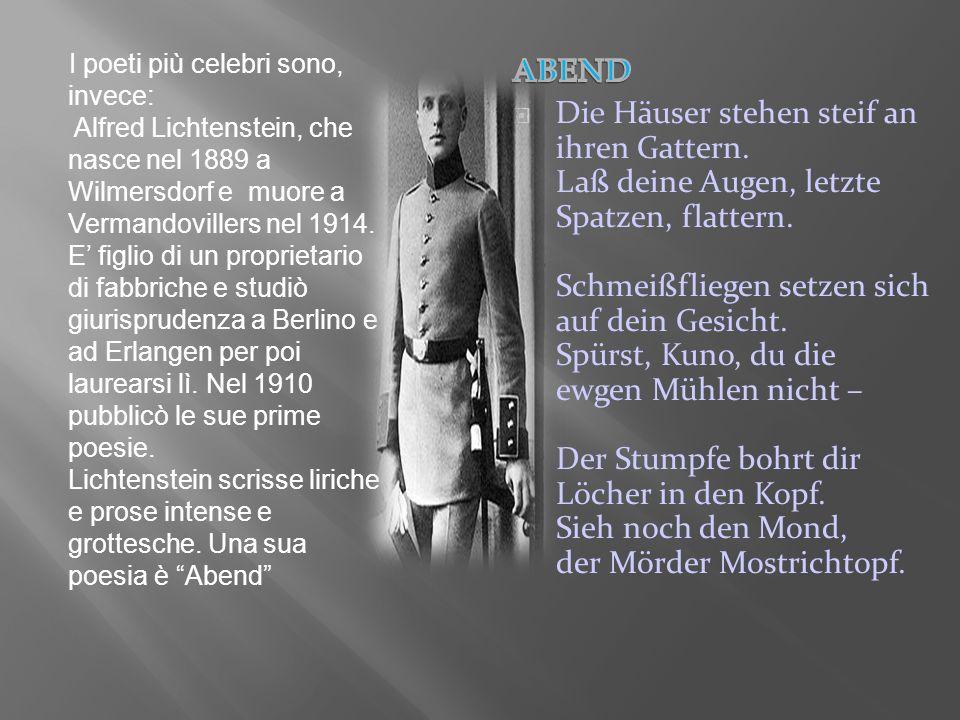I poeti più celebri sono, invece: Alfred Lichtenstein, che nasce nel 1889 a Wilmersdorf e muore a Vermandovillers nel 1914. E figlio di un proprietari