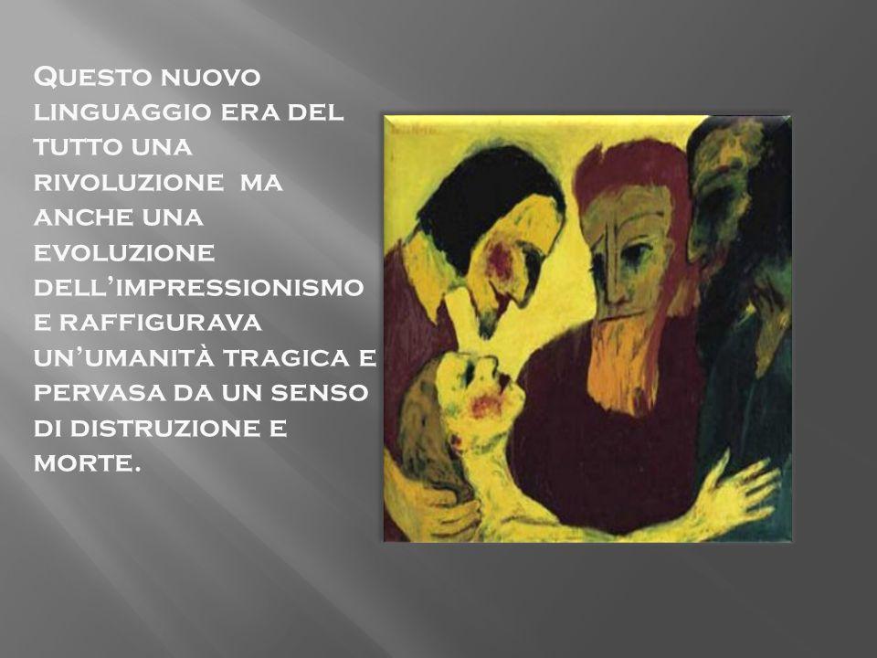 Questo nuovo linguaggio era del tutto una rivoluzione ma anche una evoluzione dellimpressionismo e raffigurava unumanità tragica e pervasa da un senso