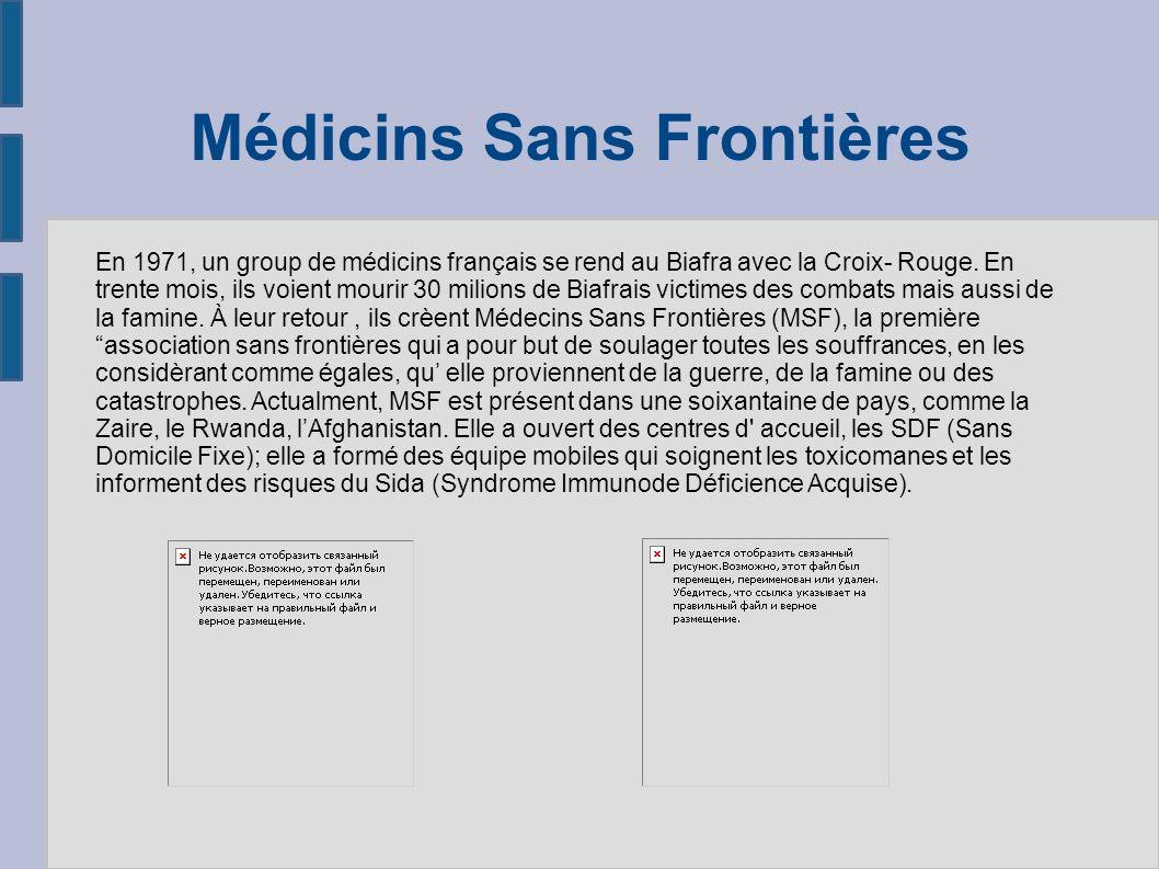 Médicins Sans Frontières En 1971, un group de médicins français se rend au Biafra avec la Croix- Rouge.