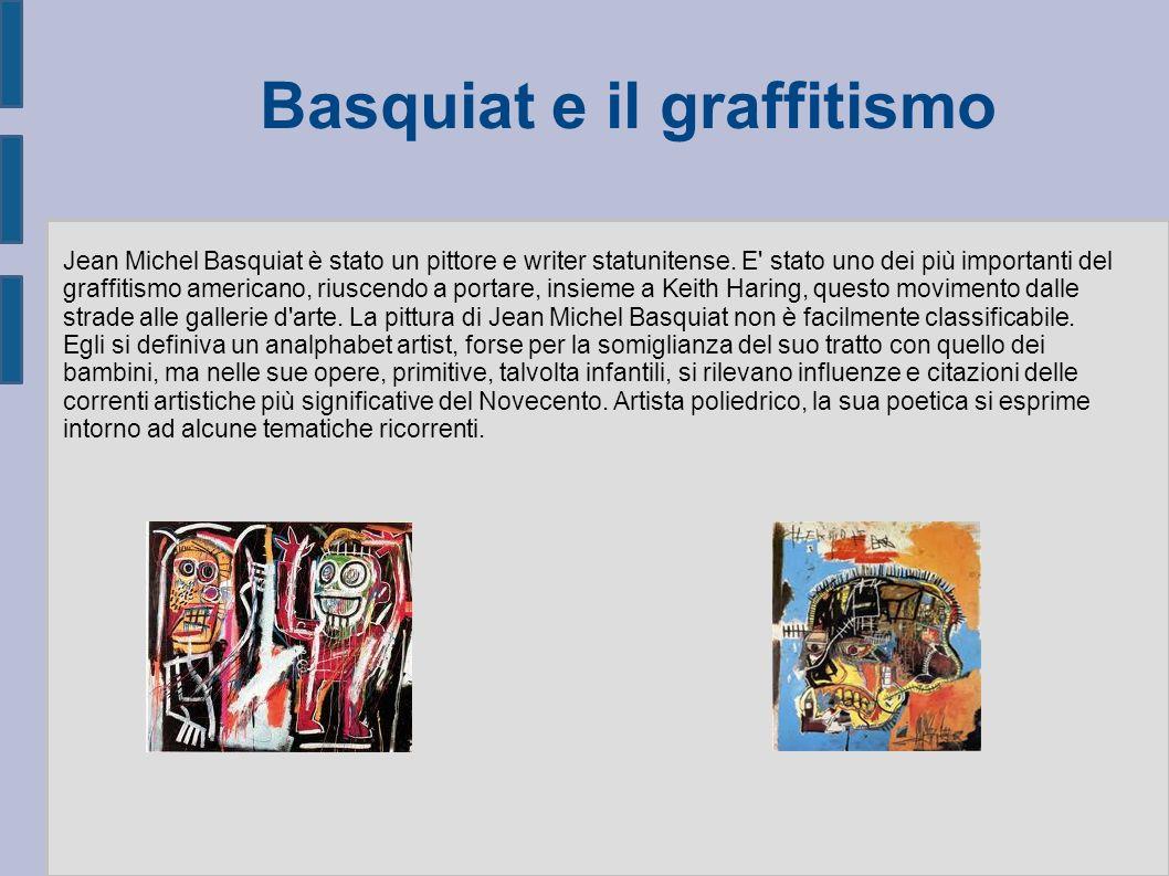 Basquiat e il graffitismo Jean Michel Basquiat è stato un pittore e writer statunitense.