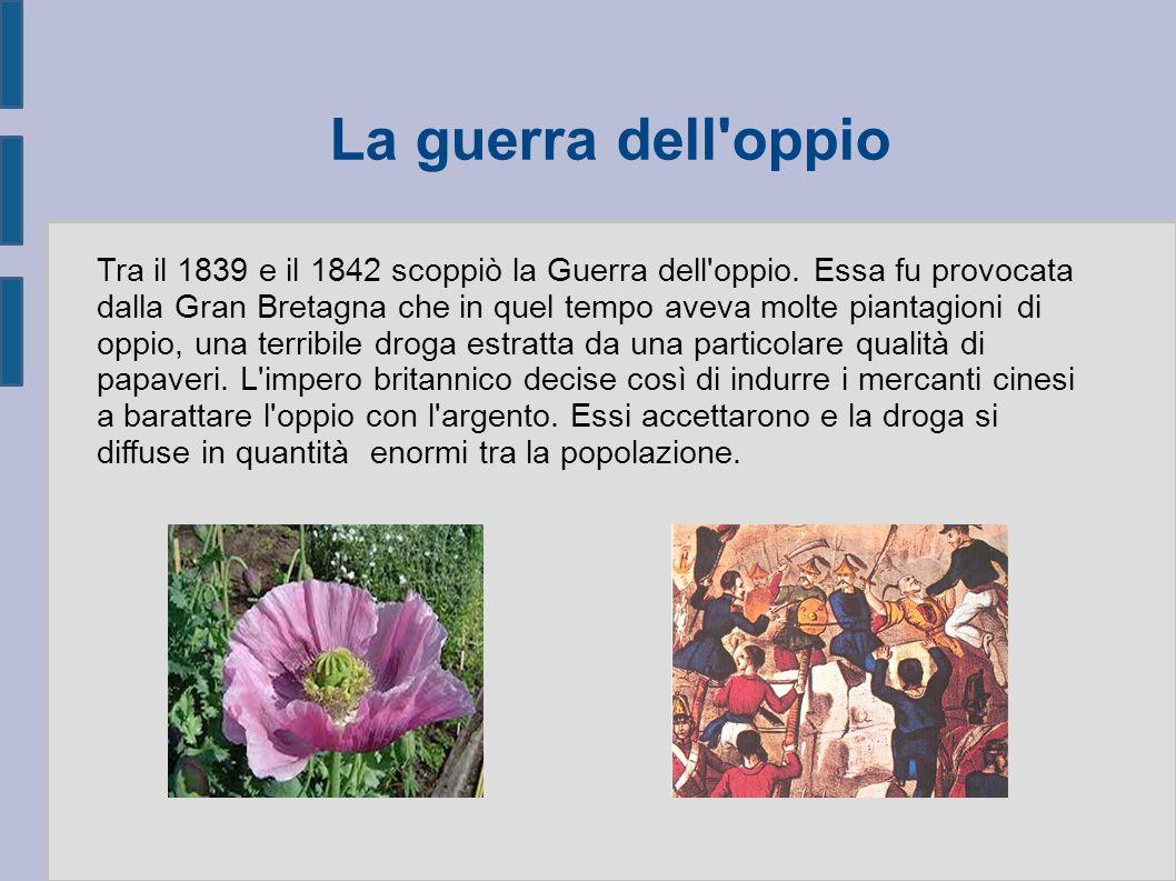 La guerra dell oppio Tra il 1839 e il 1842 scoppiò la Guerra dell oppio.