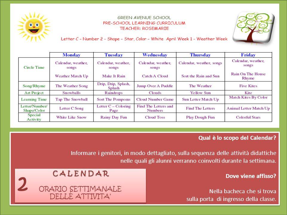 Qual è lo scopo del Calendar? Informare i genitori, in modo dettagliato, sulla sequenza delle attività didattiche nelle quali gli alunni verranno coin