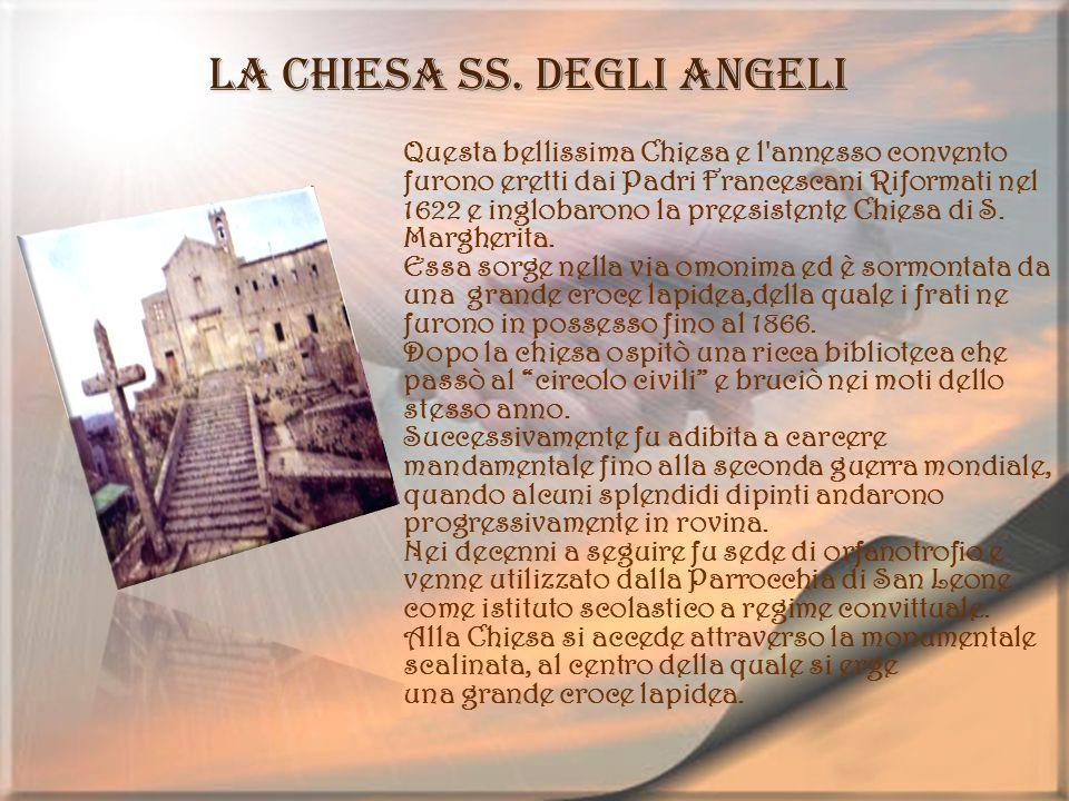 La Chiesa SS. degli Angeli Questa bellissima Chiesa e l'annesso convento furono eretti dai Padri Francescani Riformati nel 1622 e inglobarono la prees