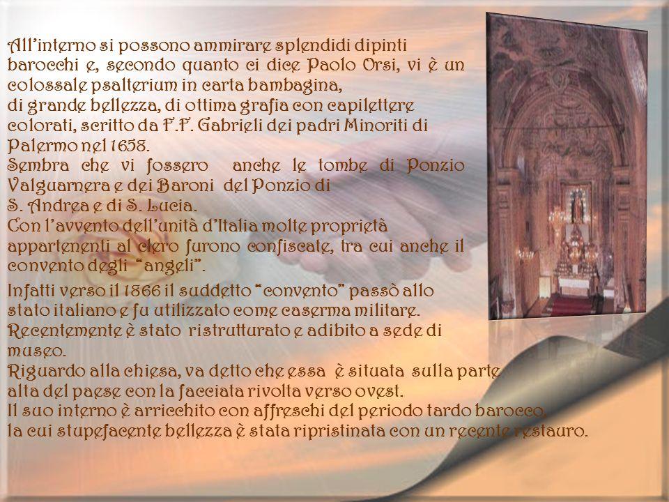 Allinterno si possono ammirare splendidi dipinti barocchi e, secondo quanto ci dice Paolo Orsi, vi è un colossale psalterium in carta bambagina, di gr