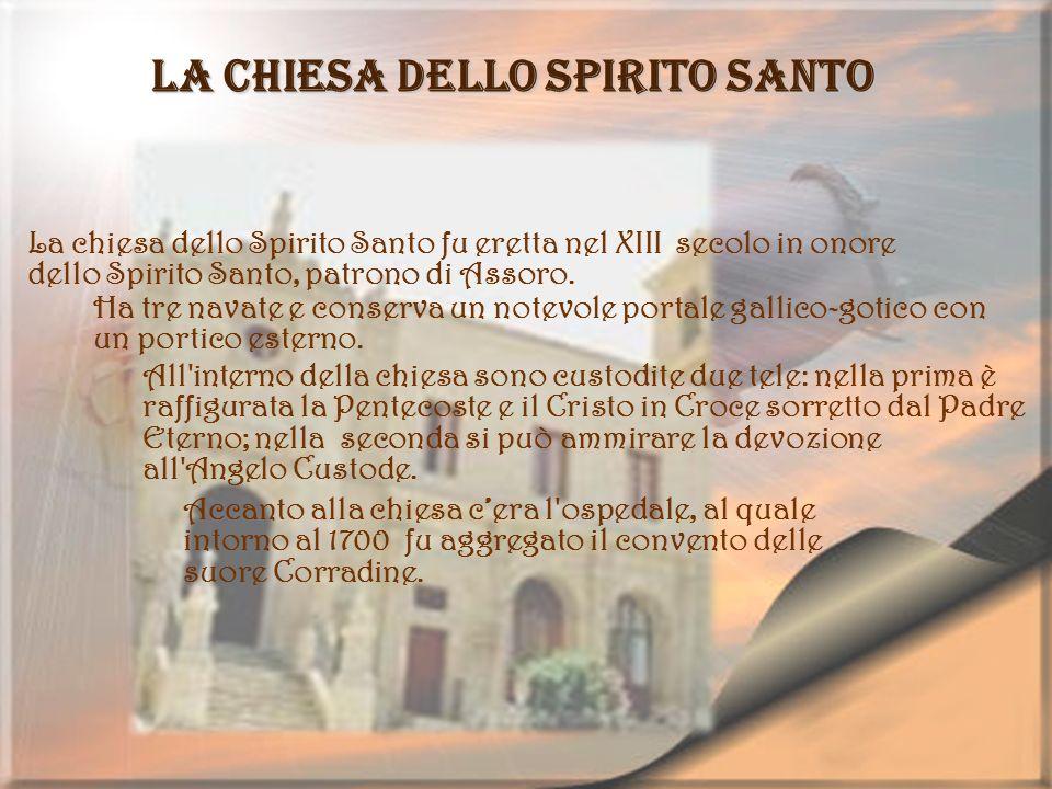 La Chiesa dello Spirito Santo La chiesa dello Spirito Santo fu eretta nel XIII secolo in onore dello Spirito Santo, patrono di Assoro. Ha tre navate e