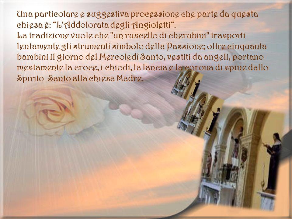 Una particolare e suggestiva processione che parte da questa chiesa è: L'Addolorata degli Angioletti. La tradizione vuole che