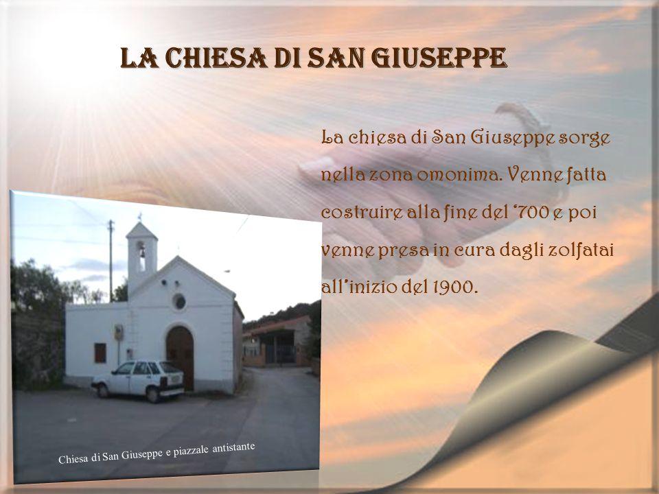 La Chiesa di San Giuseppe La chiesa di San Giuseppe sorge nella zona omonima. Venne fatta costruire alla fine del 700 e poi venne presa in cura dagli