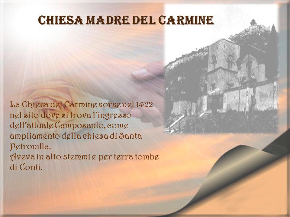 Chiesa Madre del Carmine La Chiesa del Carmine sorse nel 1422 nel sito dove si trova lingresso dellattuale Camposanto, come ampliamento della chiesa d