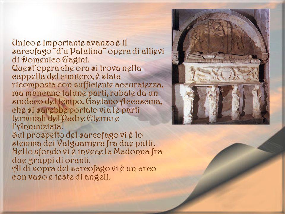 Unico e importante avanzo è il sarcofago du Palatinu opera di allievi di Domenico Gagini. Questopera che ora si trova nella cappella del cimitero, è s