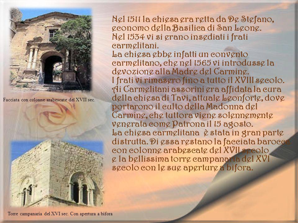 Facciata con colonne arabescate del XVII sec. Torre campanaria del XVI sec. Con apertura a bifora Nel 1511 la chiesa era retta da De Stefano, economo