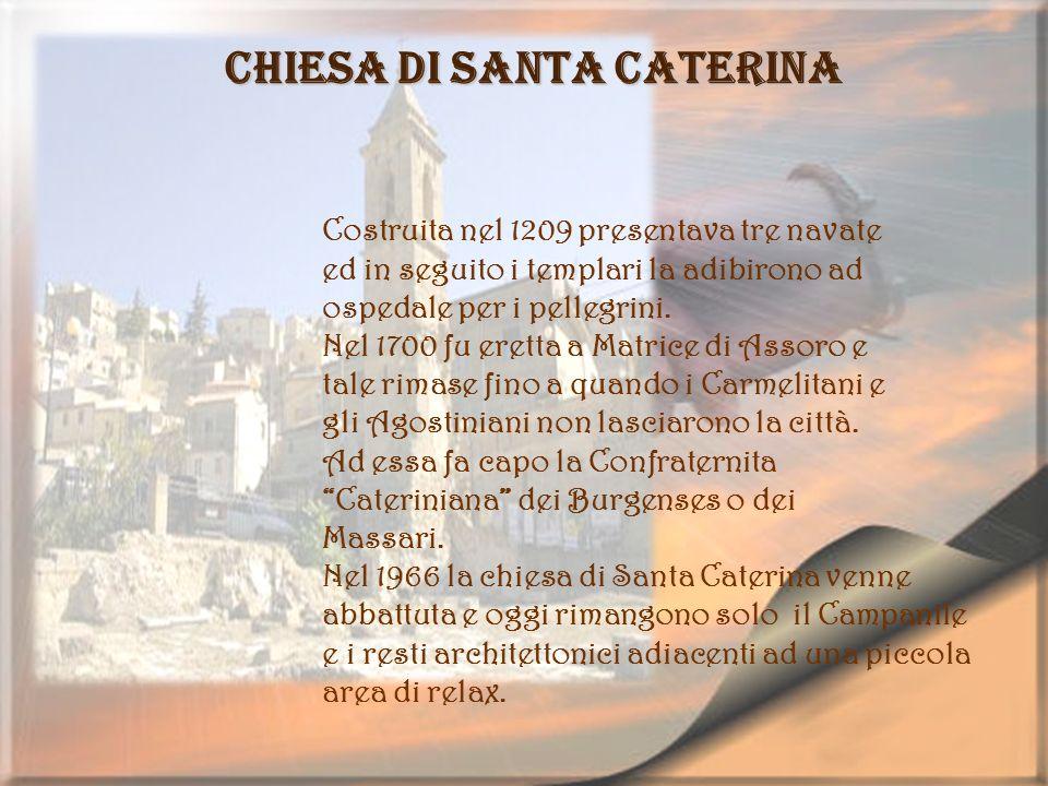Chiesa di Santa Caterina Costruita nel 1209 presentava tre navate ed in seguito i templari la adibirono ad ospedale per i pellegrini. Nel 1700 fu eret