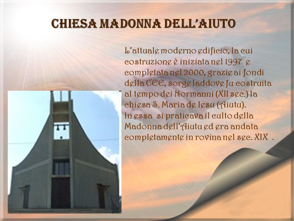 Chiesa Madonna dellAiuto Lattuale moderno edificio, la cui costruzione è iniziata nel 1997 e completata nel 2000, grazie ai fondi della CEE, sorge lad