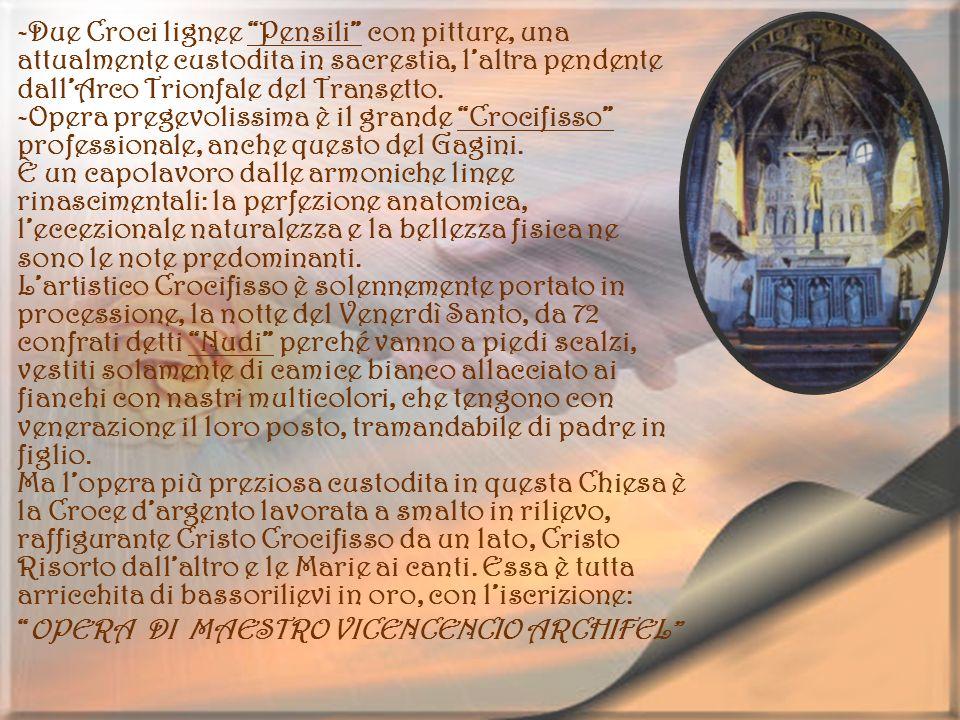 -Due Croci lignee Pensili con pitture, una attualmente custodita in sacrestia, laltra pendente dallArco Trionfale del Transetto. -Opera pregevolissima