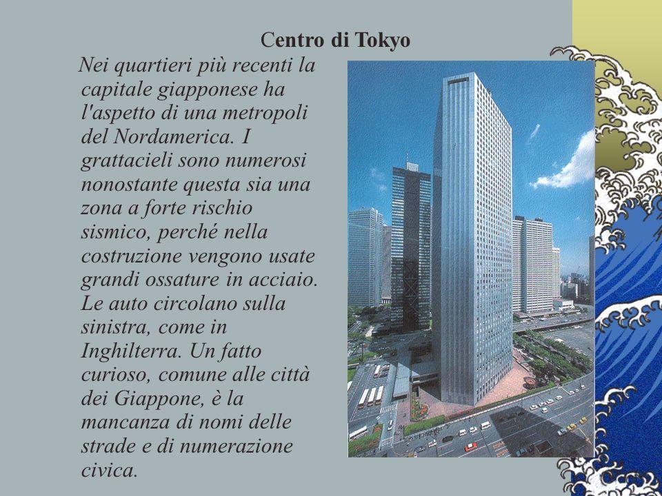 Nei quartieri più recenti la capitale giapponese ha l'aspetto di una metropoli del Nordamerica. I grattacieli sono numerosi nonostante questa sia una