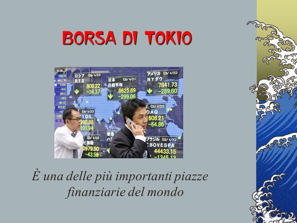 BORSA DI TOKIO È una delle più importanti piazze finanziarie del mondo