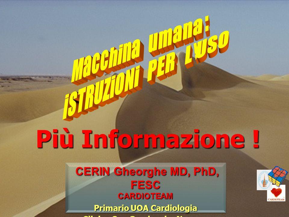 Più Informazione ! Più Informazione ! CERIN Gheorghe MD, PhD, FESC CERIN Gheorghe MD, PhD, FESCCARDIOTEAM Primario UOA Cardiologia Clinica San Gaudenz
