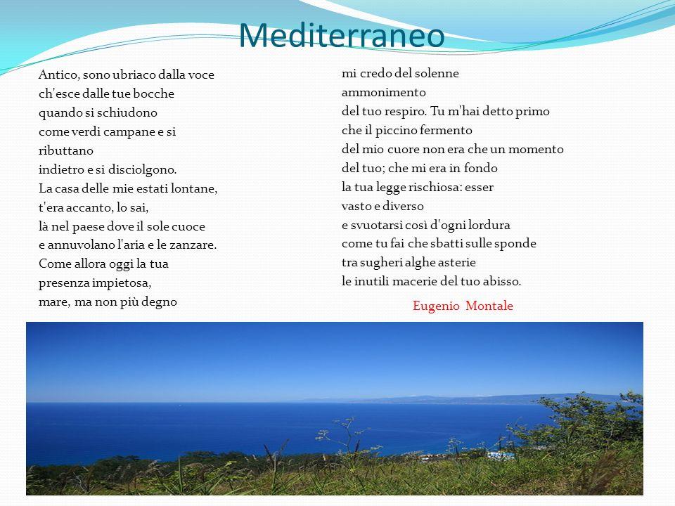 Mediterraneo Antico, sono ubriaco dalla voce ch esce dalle tue bocche quando si schiudono come verdi campane e si ributtano indietro e si disciolgono.