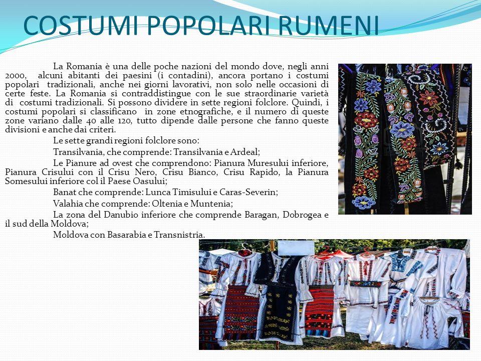 COSTUMI POPOLARI RUMENI La Romania è una delle poche nazioni del mondo dove, negli anni 2000, alcuni abitanti dei paesini (i contadini), ancora portano i costumi popolari tradizionali, anche nei giorni lavorativi, non solo nelle occasioni di certe feste.