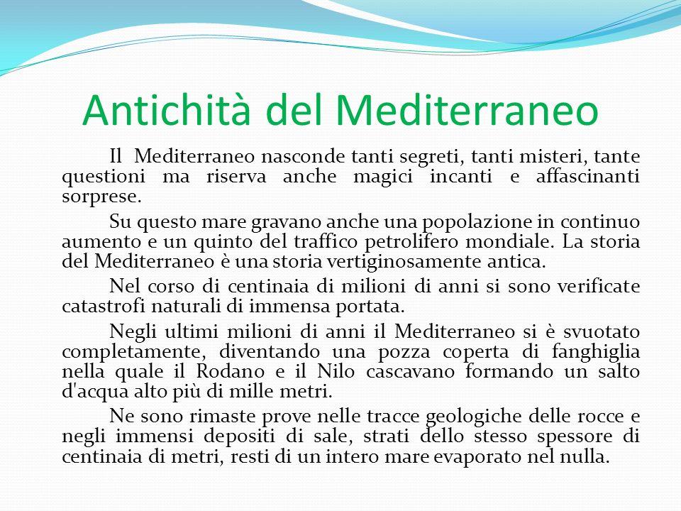 Antichità del Mediterraneo Il Mediterraneo nasconde tanti segreti, tanti misteri, tante questioni ma riserva anche magici incanti e affascinanti sorprese.