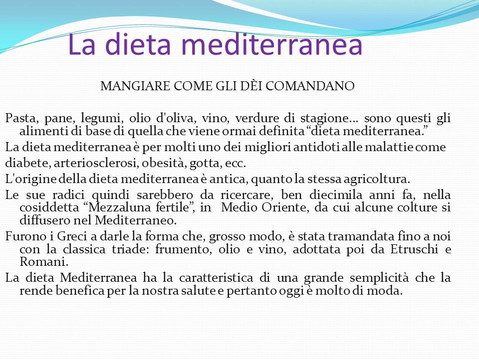 La dieta mediterranea MANGIARE COME GLI DÈI COMANDANO Pasta, pane, legumi, olio d oliva, vino, verdure di stagione...