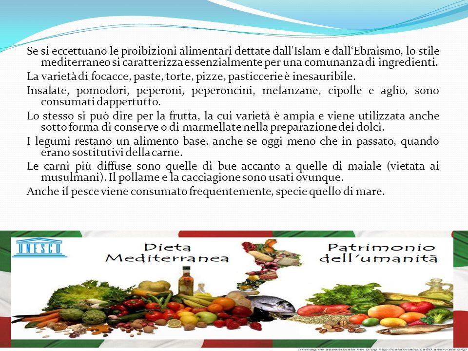 Se si eccettuano le proibizioni alimentari dettate dall Islam e dallEbraismo, lo stile mediterraneo si caratterizza essenzialmente per una comunanza di ingredienti.