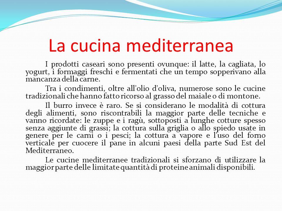 La cucina mediterranea I prodotti caseari sono presenti ovunque: il latte, la cagliata, lo yogurt, i formaggi freschi e fermentati che un tempo sopperivano alla mancanza della carne.