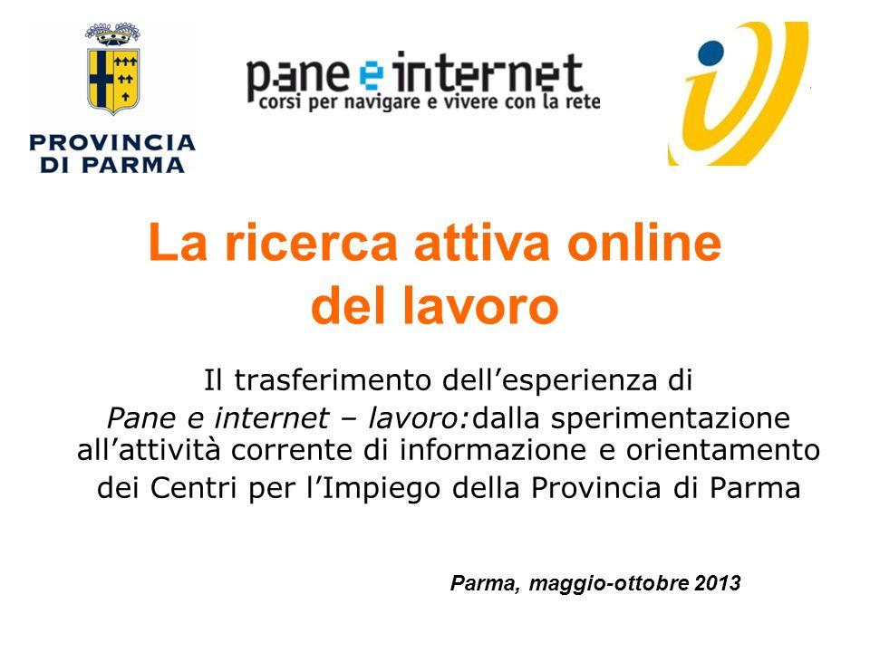 La ricerca attiva online del lavoro Il trasferimento dellesperienza di Pane e internet – lavoro:dalla sperimentazione allattività corrente di informaz