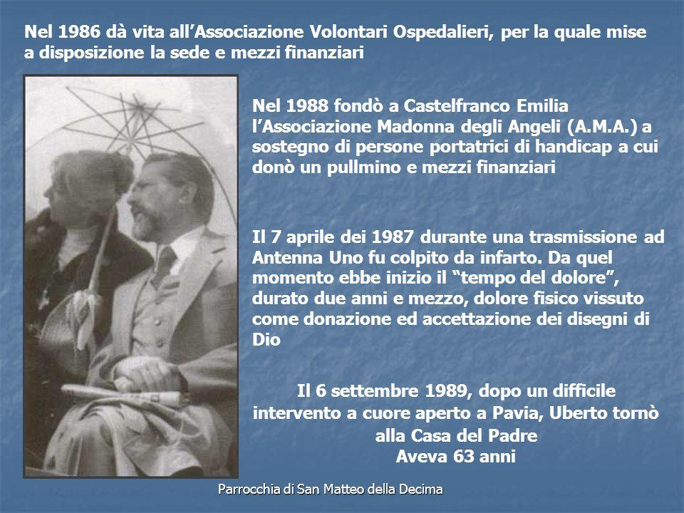 Parrocchia di San Matteo della Decima Nel 1988 fondò a Castelfranco Emilia lAssociazione Madonna degli Angeli (A.M.A.) a sostegno di persone portatric