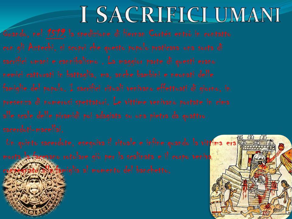 Quando, nel 1519, la spedizione di Hernan Cortés entrò in contatto con gli Aztechi, si scoprì che questo popolo praticava una sorta di sacrifici umani e cannibalismo.