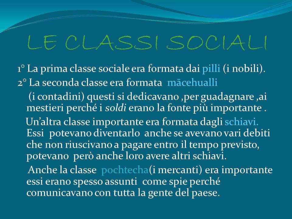 LE CLASSI SOCIALI 1° La prima classe sociale era formata dai pilli (i nobili).