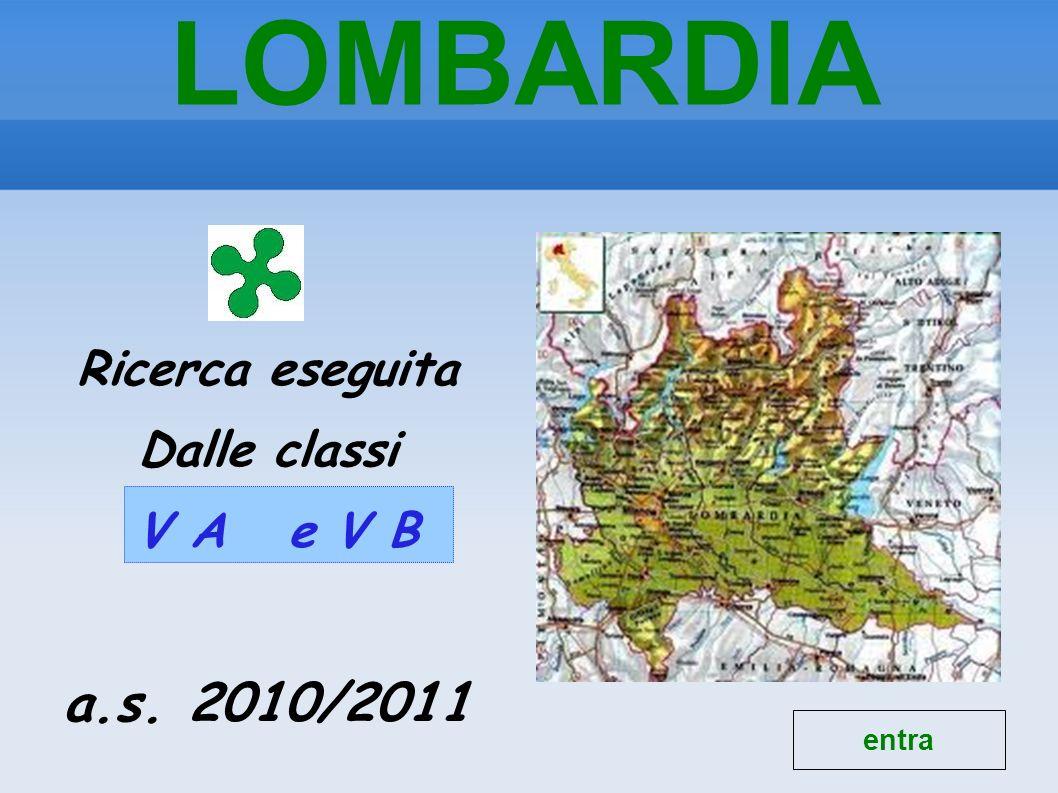 LOMBARDIA Ricerca eseguita Dalle classi V A e V B a.s. 2010/2011 entra