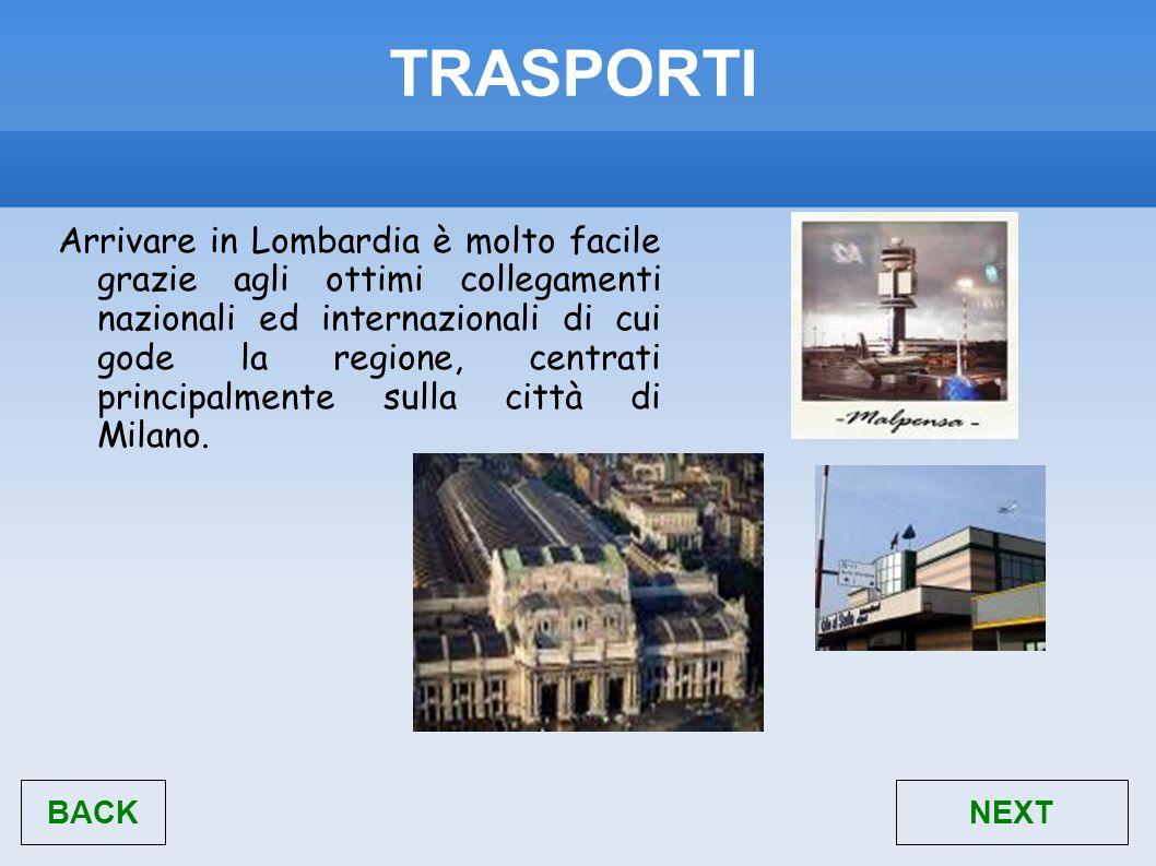 TRASPORTI Arrivare in Lombardia è molto facile grazie agli ottimi collegamenti nazionali ed internazionali di cui gode la regione, centrati principalm