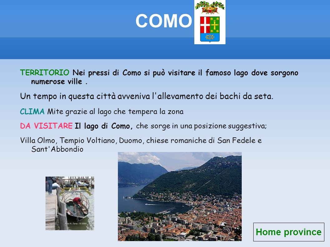 COMO TERRITORIO Nei pressi di Como si può visitare il famoso lago dove sorgono numerose ville. Un tempo in questa città avveniva l'allevamento dei bac