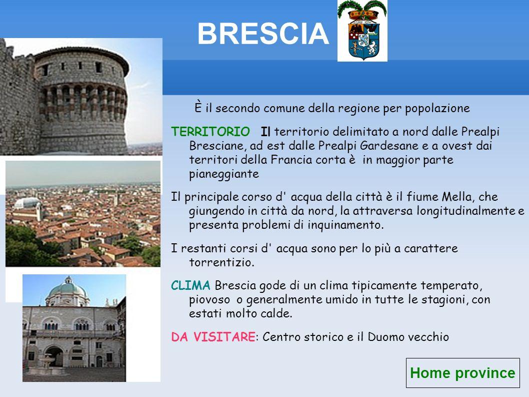 BRESCIA È il secondo comune della regione per popolazione TERRITORIO Il territorio delimitato a nord dalle Prealpi Bresciane, ad est dalle Prealpi Gar