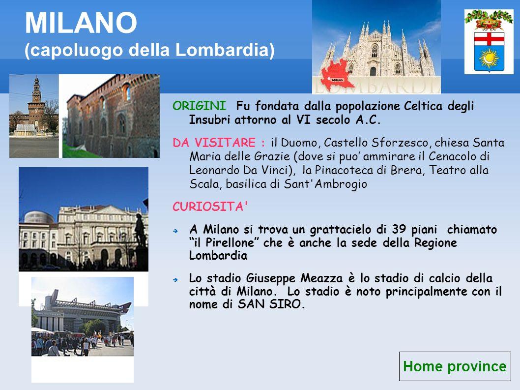 MILANO (capoluogo della Lombardia) ORIGINI Fu fondata dalla popolazione Celtica degli Insubri attorno al VI secolo A.C. DA VISITARE : il Duomo, Castel