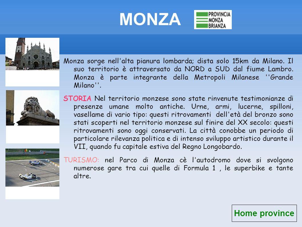 MONZA Monza sorge nell'alta pianura lombarda; dista solo 15km da Milano. Il suo territorio è attraversato da NORD a SUD dal fiume Lambro. Monza è part