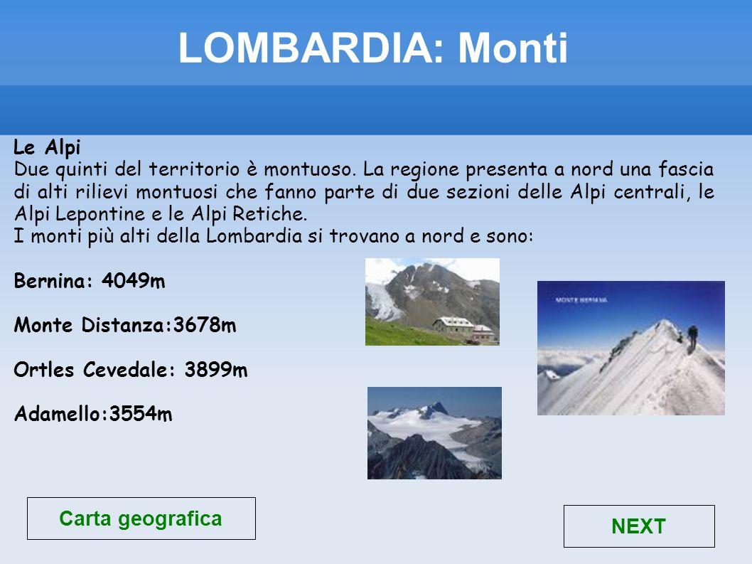 LOMBARDIA: Monti Le Alpi Due quinti del territorio è montuoso. La regione presenta a nord una fascia di alti rilievi montuosi che fanno parte di due s