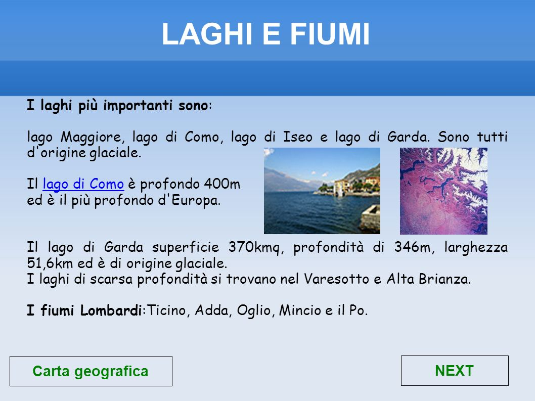 I laghi più importanti sono: lago Maggiore, lago di Como, lago di Iseo e lago di Garda. Sono tutti d'origine glaciale. Il lago di Como è profondo 400m