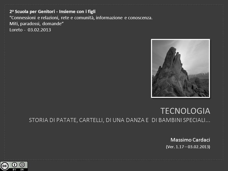 TECNOLOGIA STORIA DI PATATE, CARTELLI, DI UNA DANZA E DI BAMBINI SPECIALI... Massimo Cardaci (Ver. 1.17 – 03.02.2013) 2 a Scuola per Genitori - Insiem