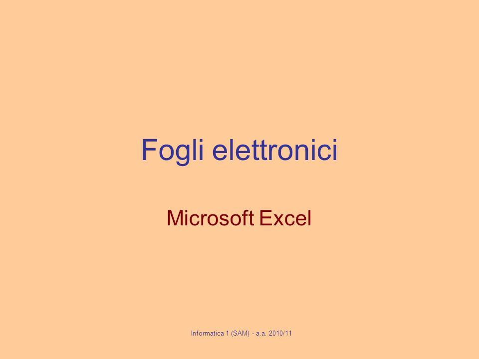 Fogli elettronici Microsoft Excel Informatica 1 (SAM) - a.a. 2010/11