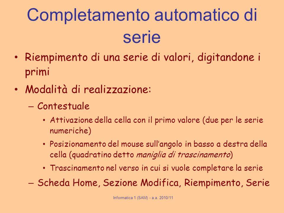 Completamento automatico di serie Riempimento di una serie di valori, digitandone i primi Modalità di realizzazione: – Contestuale Attivazione della c