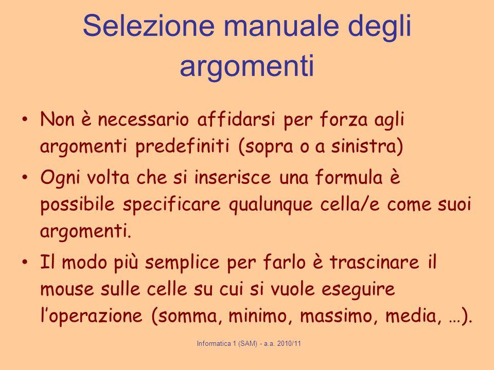 Informatica 1 (SAM) - a.a. 2010/11 Selezione manuale degli argomenti Non è necessario affidarsi per forza agli argomenti predefiniti (sopra o a sinist