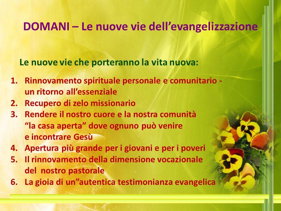 DOMANI – Le nuove vie dellevangelizzazione Le nuove vie che porteranno la vita nuova: 1.Rinnovamento spirituale personale e comunitario - un ritorno a