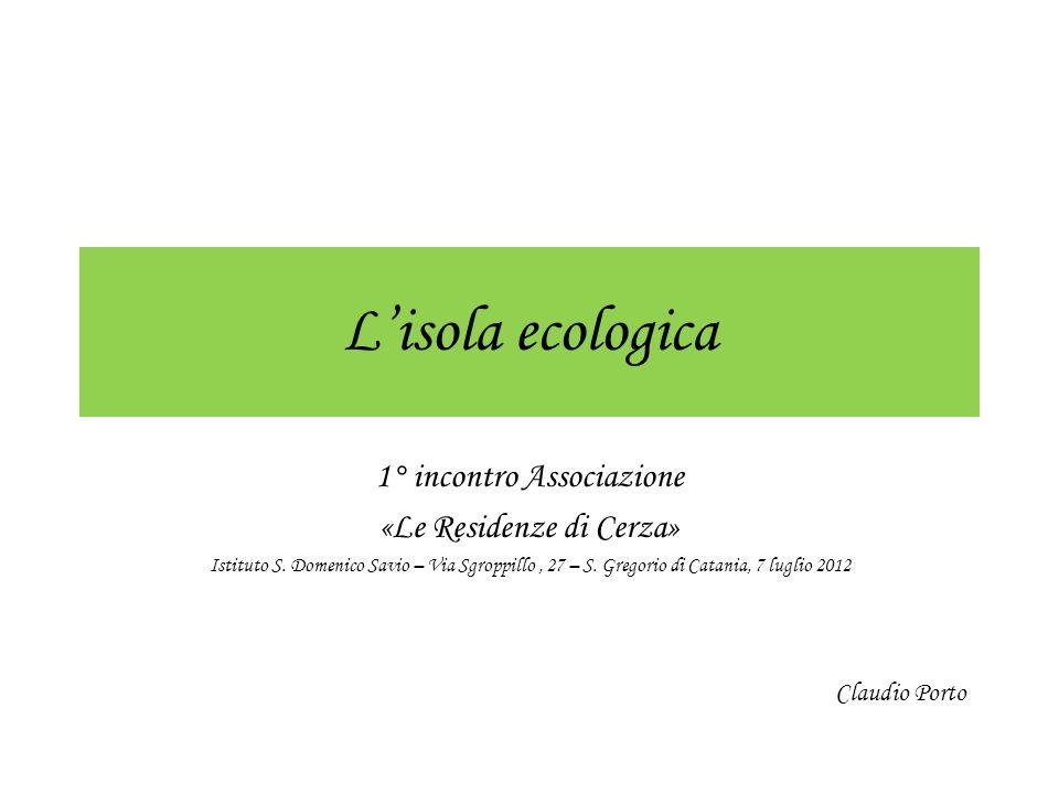 Lisola ecologica 1° incontro Associazione «Le Residenze di Cerza» Istituto S. Domenico Savio – Via Sgroppillo, 27 – S. Gregorio di Catania, 7 luglio 2
