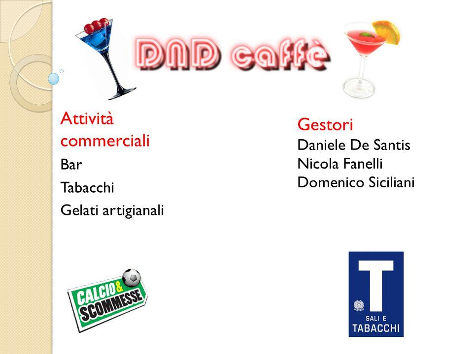Attività commerciali Bar Tabacchi Gelati artigianali Gestori Daniele De Santis Nicola Fanelli Domenico Siciliani