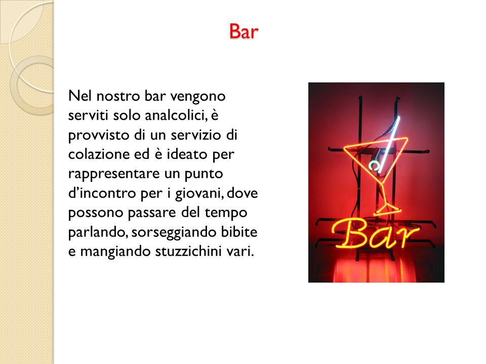 Bar Nel nostro bar vengono serviti solo analcolici, è provvisto di un servizio di colazione ed è ideato per rappresentare un punto dincontro per i gio